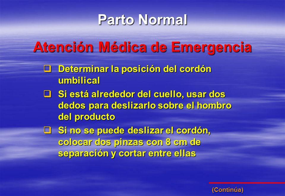 (Continúa) Atención Médica de Emergencia Parto Normal Determinar la posición del cordón umbilical Determinar la posición del cordón umbilical Si está