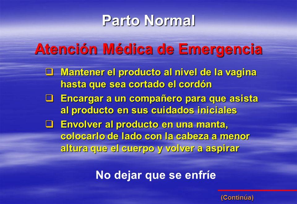 Atención Médica de Emergencia Parto Normal Mantener el producto al nivel de la vagina hasta que sea cortado el cordón Mantener el producto al nivel de