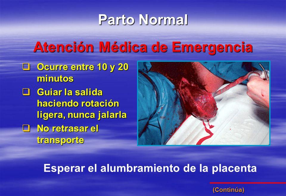 Atención Médica de Emergencia Parto Normal Ocurre entre 10 y 20 minutos Ocurre entre 10 y 20 minutos Guiar la salida haciendo rotación ligera, nunca j