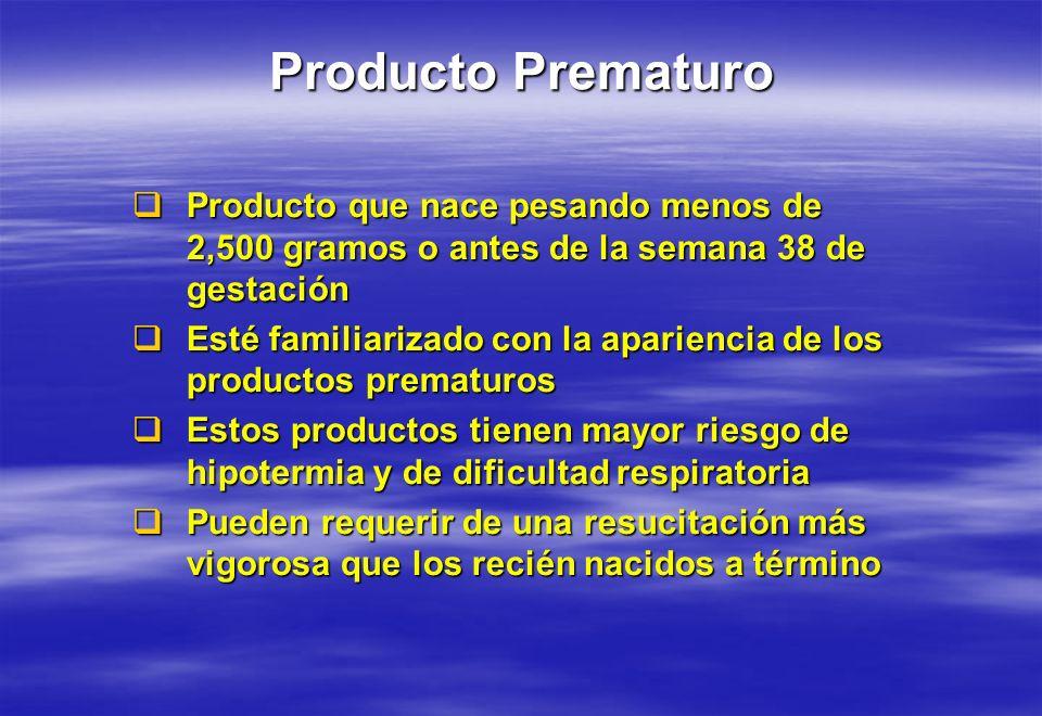 Producto Prematuro Producto que nace pesando menos de 2,500 gramos o antes de la semana 38 de gestación Producto que nace pesando menos de 2,500 gramo