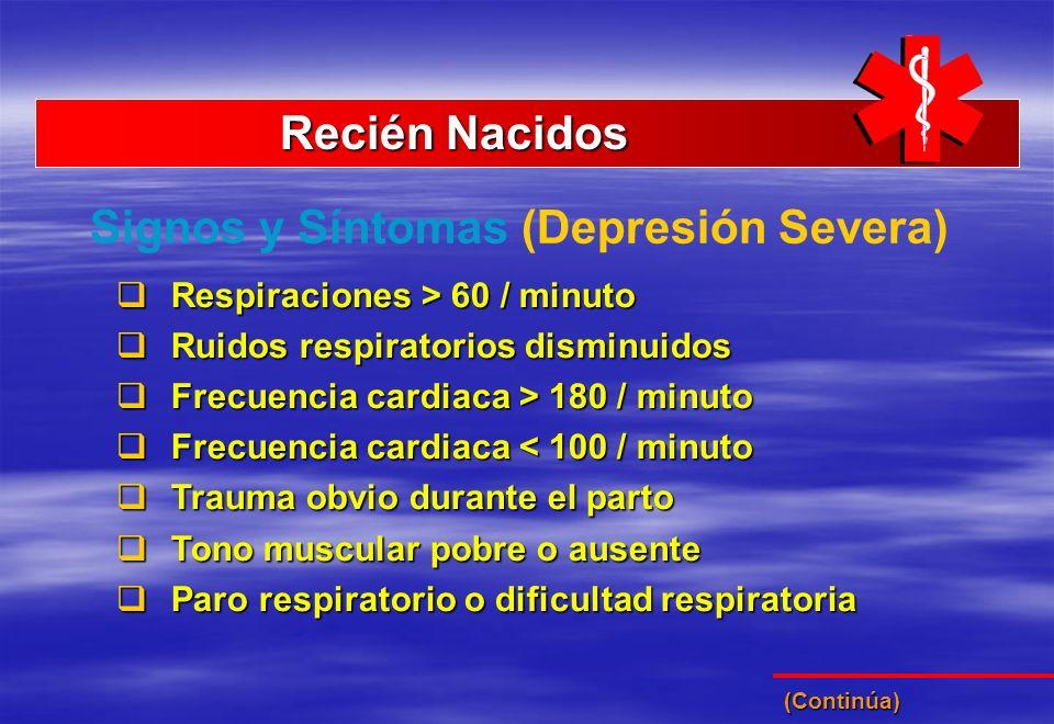 Recién Nacidos Recién Nacidos Signos y Síntomas (Depresión Severa) Respiraciones > 60 / minuto Respiraciones > 60 / minuto Ruidos respiratorios dismin