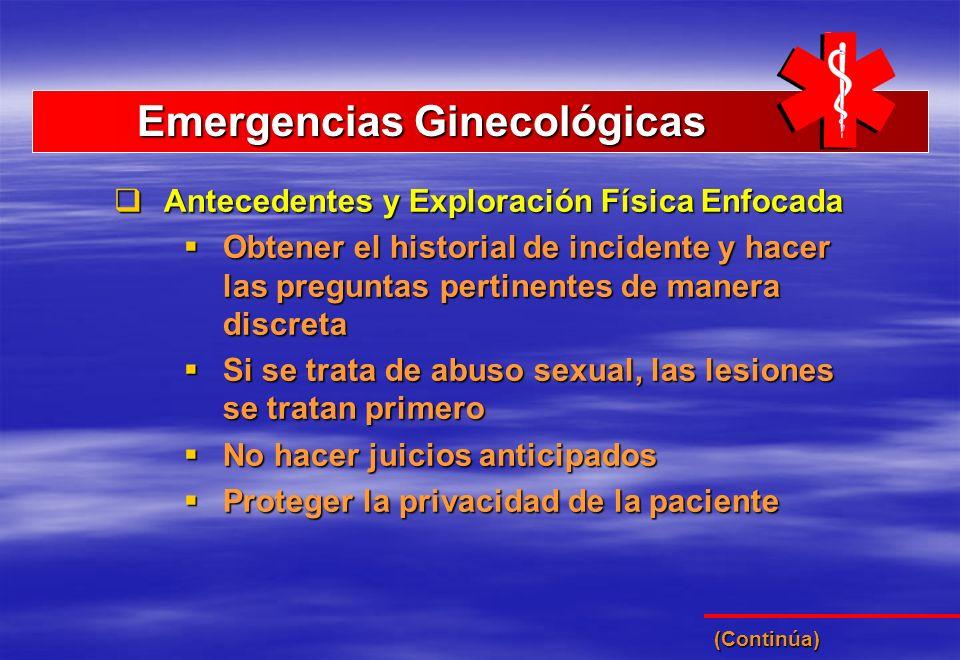 Emergencias Ginecológicas Emergencias Ginecológicas Antecedentes y Exploración Física Enfocada Antecedentes y Exploración Física Enfocada Obtener el h