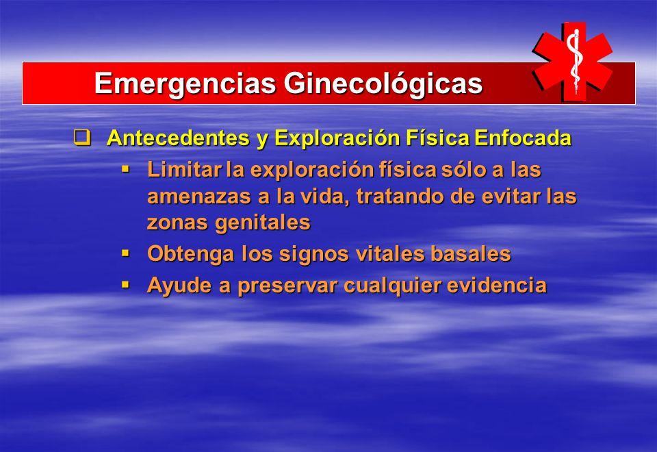 Emergencias Ginecológicas Emergencias Ginecológicas Antecedentes y Exploración Física Enfocada Antecedentes y Exploración Física Enfocada Limitar la e