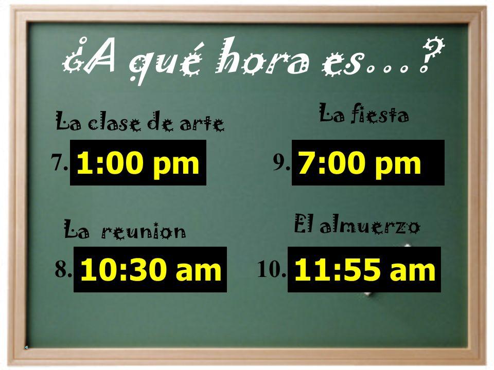 5:30 pm 1. 6:15 am 2. 8:40 pm 3. 12:00 am 4. 9:45 am 5. 1:25 pm 6. ¿Qué hora es