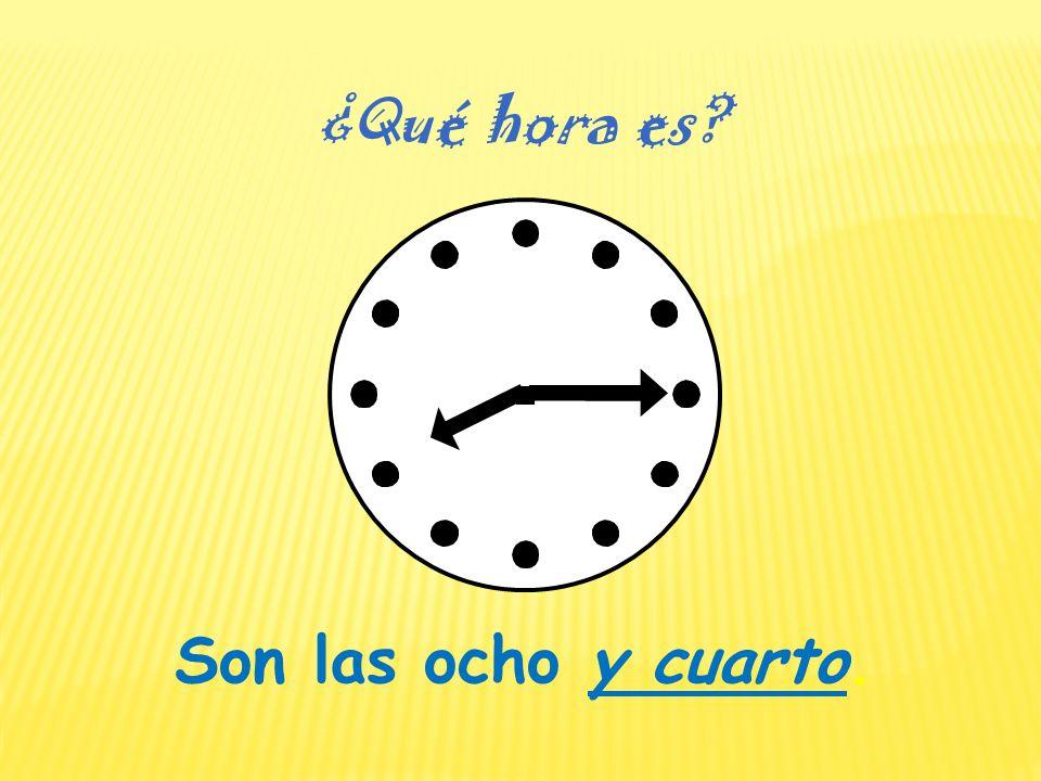 Son las ocho y cuarto. ¿Qué hora es?