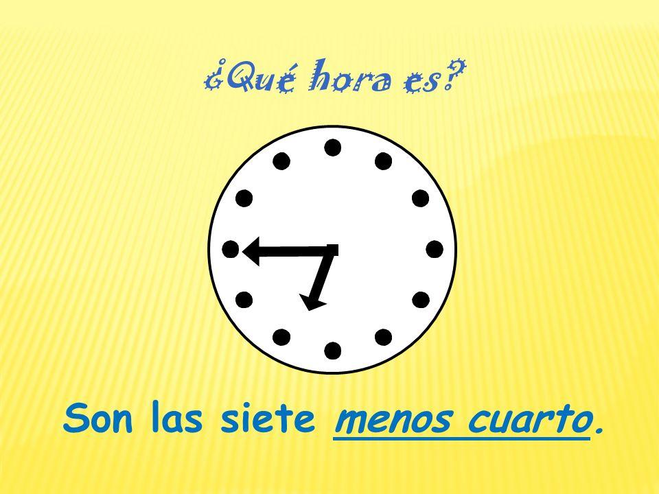 Son las siete menos cuarto. ¿Qué hora es?