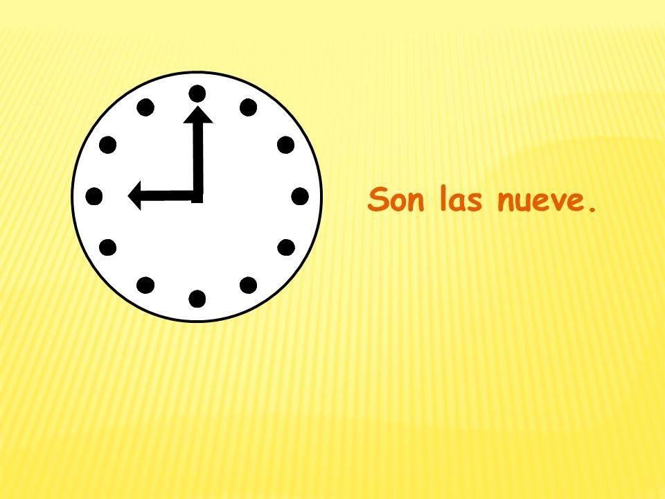 Son las nueve.
