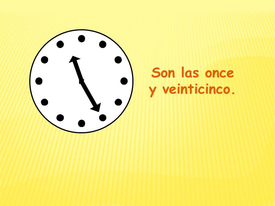 Son las once y veinticinco.