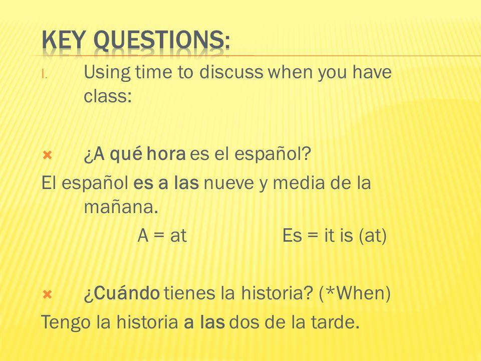 It is… Son las… = Es la… At… A las… = A la… Es la una de la tarde. Tengo la clase de historia a la una de la tarde. Son las nueve de la mañana. Tengo