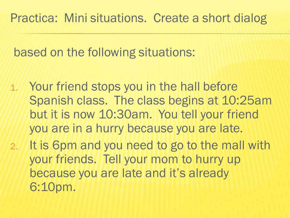 Practica: Mini situations.Create a short dialog based on the following situations: 1.
