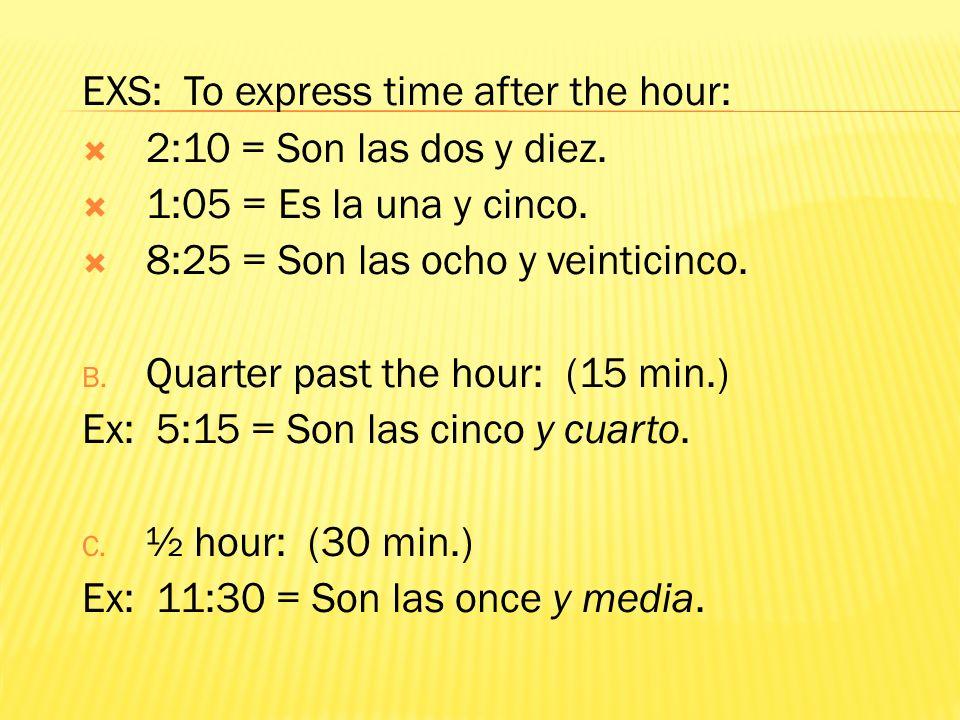 Para la media hora… son + las + hr. + y + media Después de la hora… (1-30) son + las + hr. + y + minutes Para la cuarta hora… son + las + hr. + y + cu