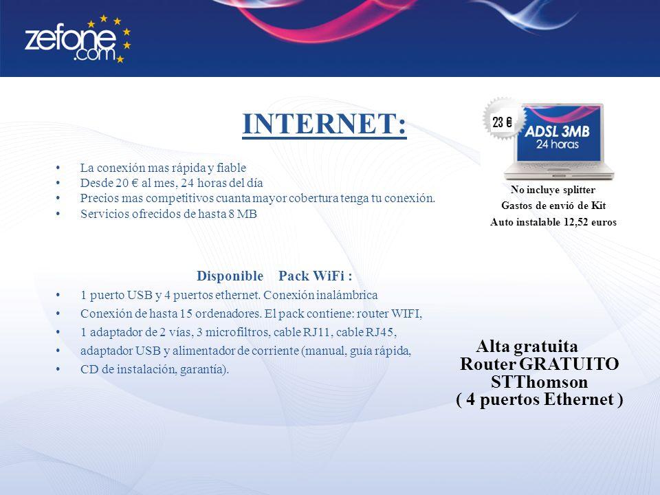 MODALIDADES ESTÁNDAR Po GigaPaIPULL 1M30 37 19 2M40 44 22 3M34 44 23 4M54 67 24,5 6M 26 8M77 95 29 MODALIDADES PREMIUM GigaULL 94 44 146 54 229 67 Normal DownloadUpload 1 Mb128 kb 2 Mb128 kb 3 Mb256 kb 4 Mb400 kb 6 Mb400 kb 8Mb512 kb Elementos Adicionales AltaMensual Router Wifi ( Thomson 585 v6)50 0 Splitter90 0 Instalación CPE50 0 Dirección IP fija3 6 2 M 4 M 6 M * Resto de servicios consultar (centralitas,…)