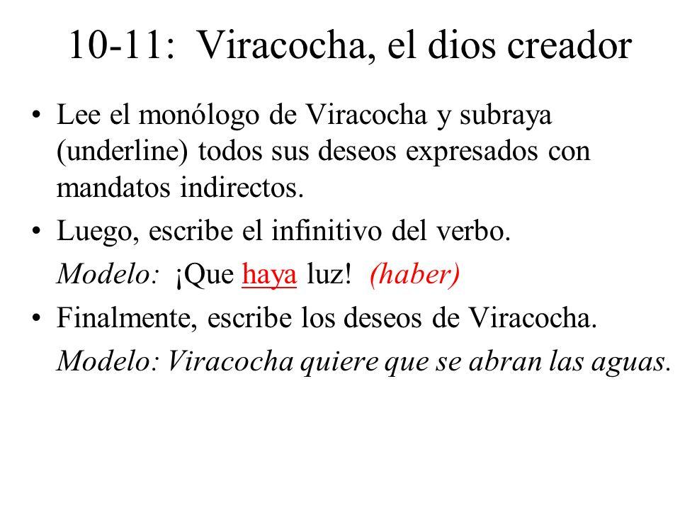 10-11: Viracocha, el dios creador Lee el monólogo de Viracocha y subraya (underline) todos sus deseos expresados con mandatos indirectos. Luego, escri