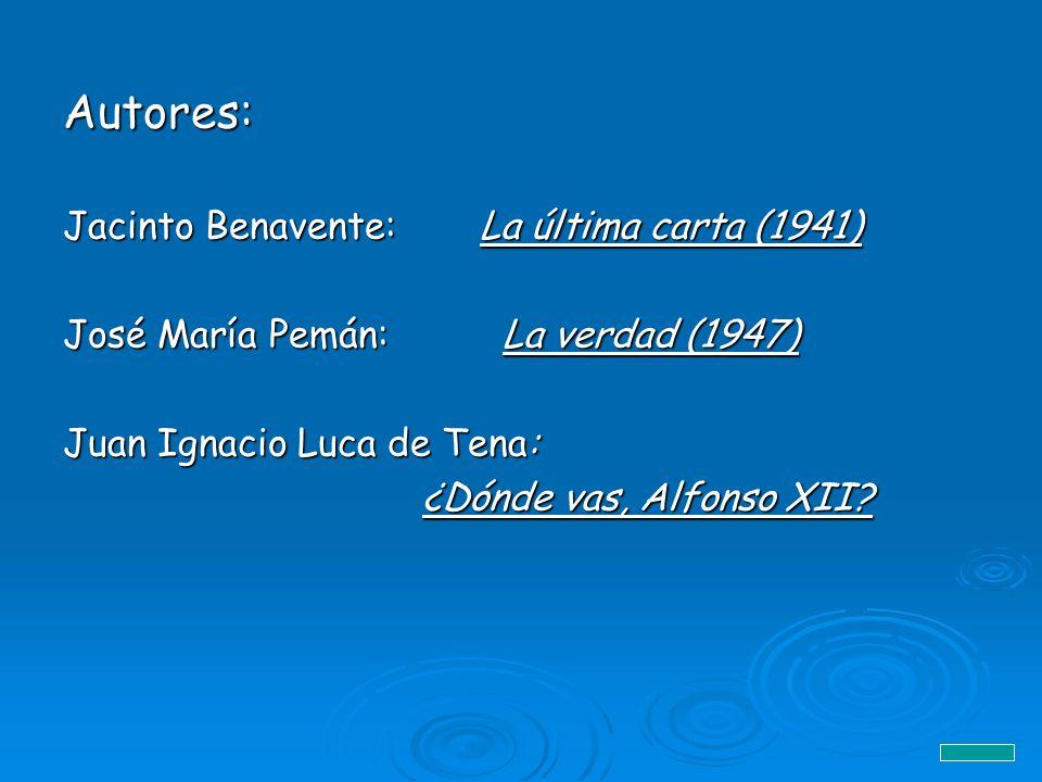 Autores: Jacinto Benavente: La última carta (1941) José María Pemán: La verdad (1947) Juan Ignacio Luca de Tena: ¿Dónde vas, Alfonso XII? ¿Dónde vas,