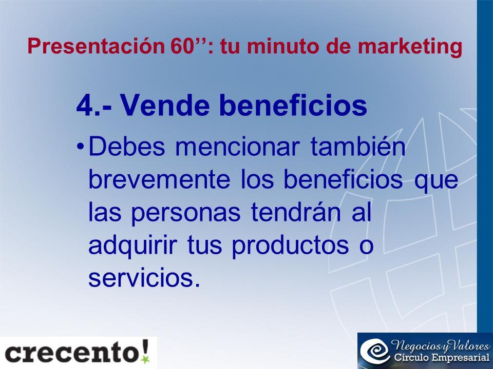 Presentación 60: tu minuto de marketing 4.- Vende beneficios Debes mencionar también brevemente los beneficios que las personas tendrán al adquirir tu