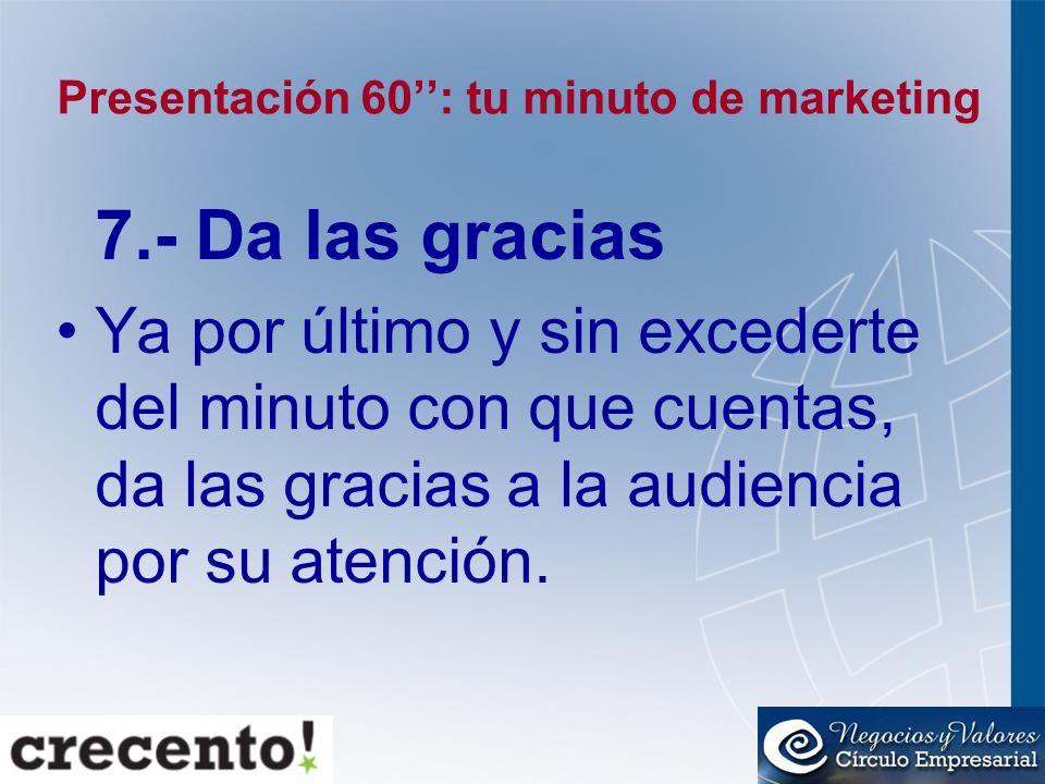 Presentación 60: tu minuto de marketing 7.- Da las gracias Ya por último y sin excederte del minuto con que cuentas, da las gracias a la audiencia por