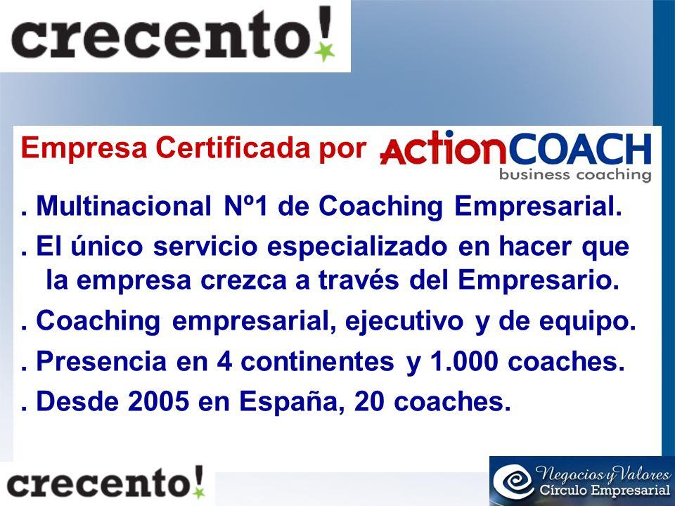Empresa Certificada por. Multinacional Nº1 de Coaching Empresarial.. El único servicio especializado en hacer que la empresa crezca a través del Empre
