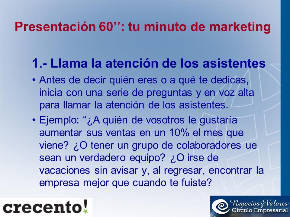 Presentación 60: tu minuto de marketing 1.- Llama la atención de los asistentes Antes de decir quién eres o a qué te dedicas, inicia con una serie de