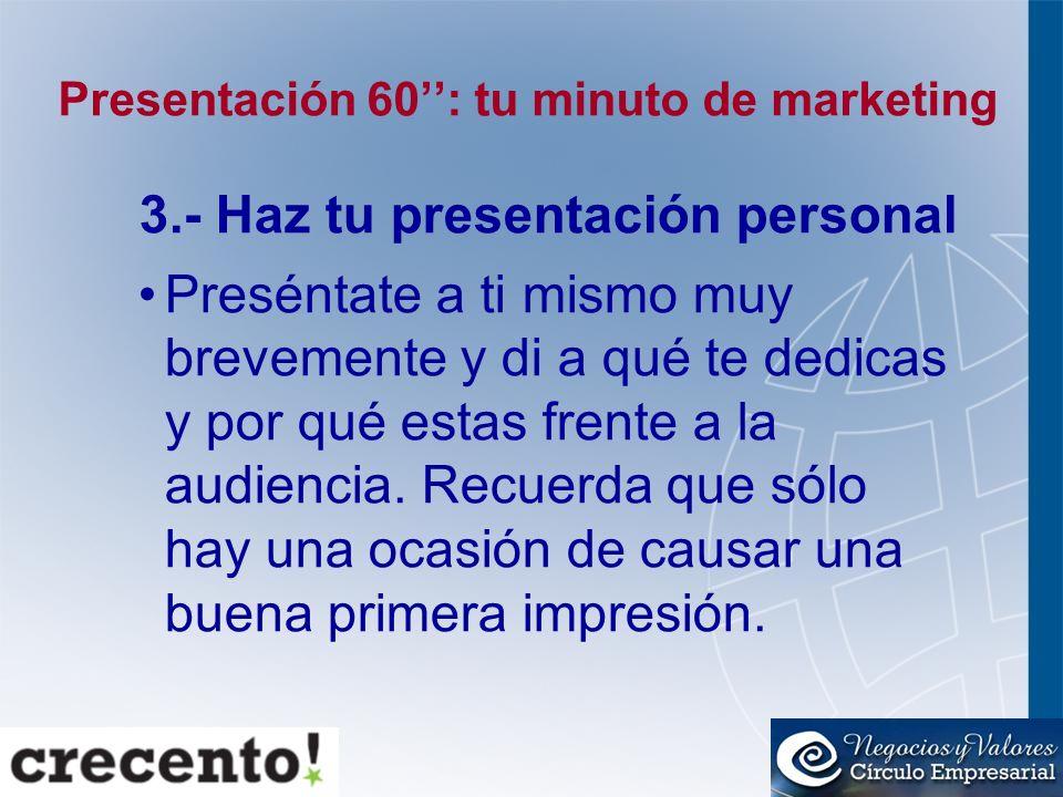 Presentación 60: tu minuto de marketing 3.- Haz tu presentación personal Preséntate a ti mismo muy brevemente y di a qué te dedicas y por qué estas fr