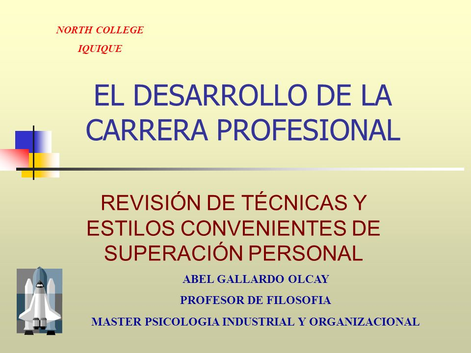 EL DESARROLLO DE LA CARRERA PROFESIONAL REVISIÓN DE TÉCNICAS Y ESTILOS CONVENIENTES DE SUPERACIÓN PERSONAL ABEL GALLARDO OLCAY PROFESOR DE FILOSOFIA M
