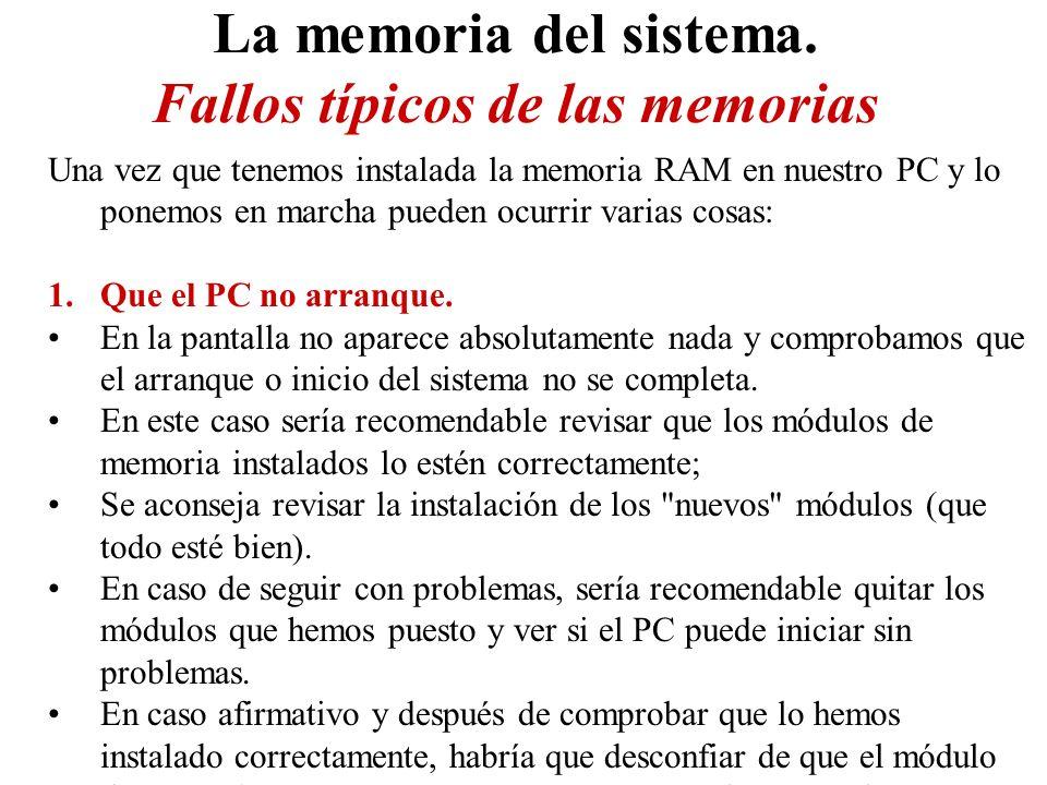 La memoria del sistema. Fallos típicos de las memorias Una vez que tenemos instalada la memoria RAM en nuestro PC y lo ponemos en marcha pueden ocurri