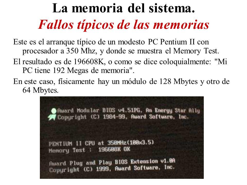 La memoria del sistema. Fallos típicos de las memorias Este es el arranque típico de un modesto PC Pentium II con procesador a 350 Mhz, y donde se mue