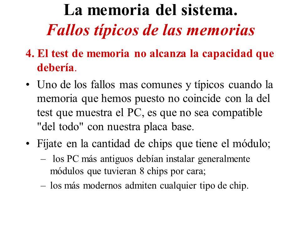 La memoria del sistema. Fallos típicos de las memorias 4. El test de memoria no alcanza la capacidad que debería. Uno de los fallos mas comunes y típi