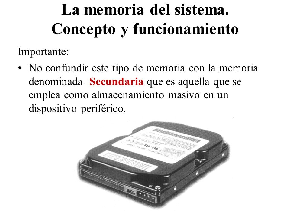Importante: No confundir este tipo de memoria con la memoria denominada Secundaria que es aquella que se emplea como almacenamiento masivo en un dispositivo periférico.