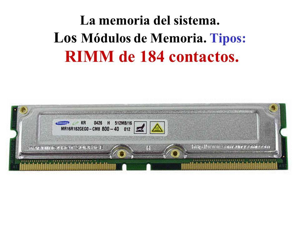 La memoria del sistema. Los Módulos de Memoria. Tipos: RIMM de 184 contactos.