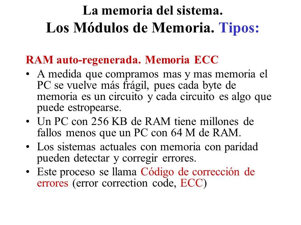 La memoria del sistema. Los Módulos de Memoria. Tipos: RAM auto-regenerada. Memoria ECC A medida que compramos mas y mas memoria el PC se vuelve más f