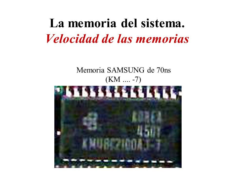 La memoria del sistema. Velocidad de las memorias Memoria SAMSUNG de 70ns (KM.... -7)