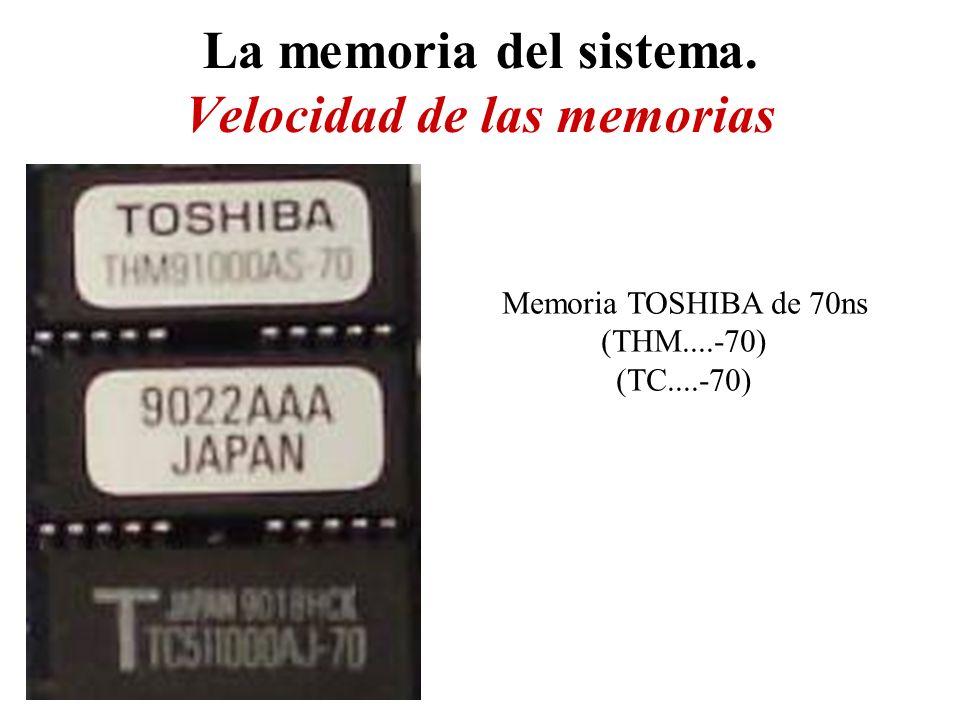 La memoria del sistema. Velocidad de las memorias Memoria TOSHIBA de 70ns (THM....-70) (TC....-70)