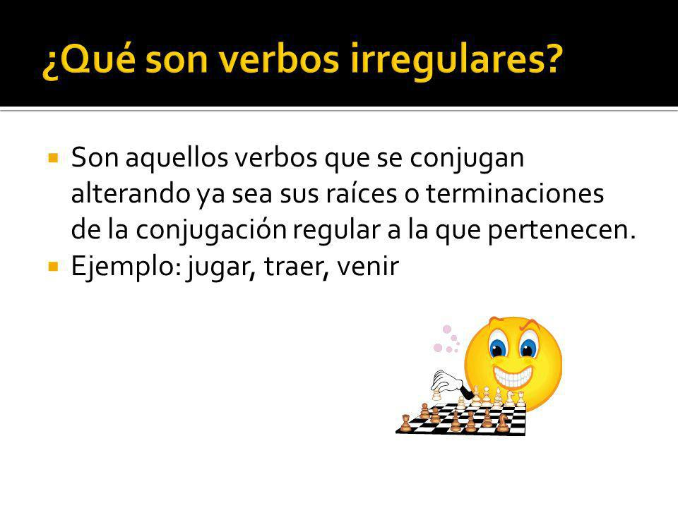 Son aquellos verbos que se conjugan alterando ya sea sus raíces o terminaciones de la conjugación regular a la que pertenecen.