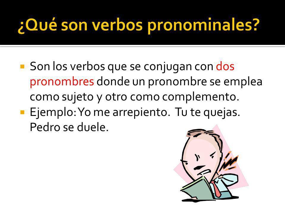 Son los verbos que se conjugan con dos pronombres donde un pronombre se emplea como sujeto y otro como complemento.