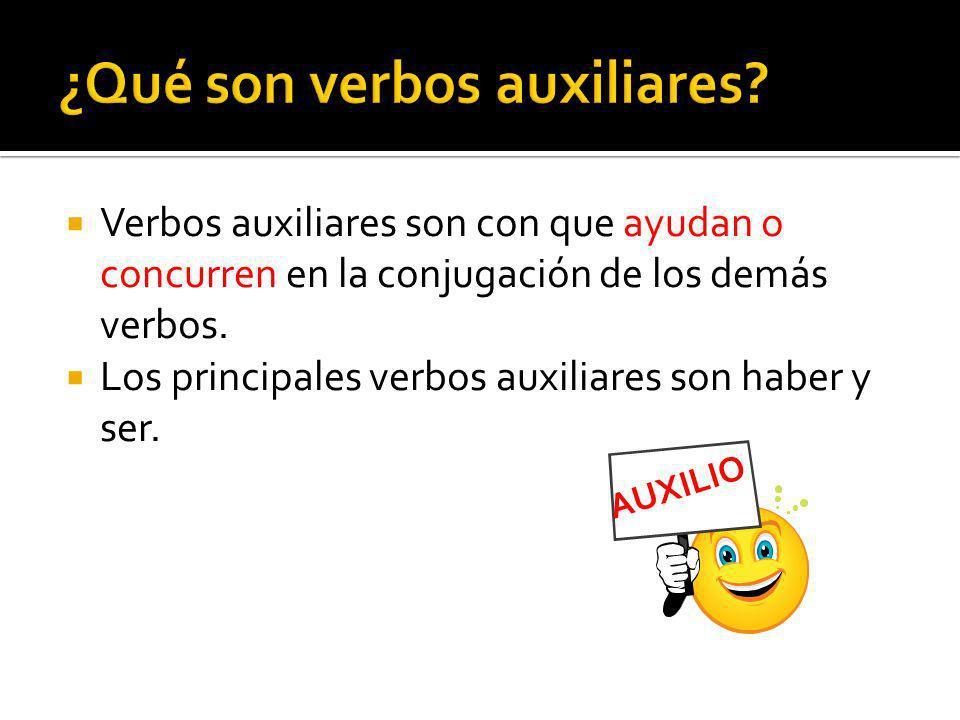 Verbos auxiliares son con que ayudan o concurren en la conjugación de los demás verbos.