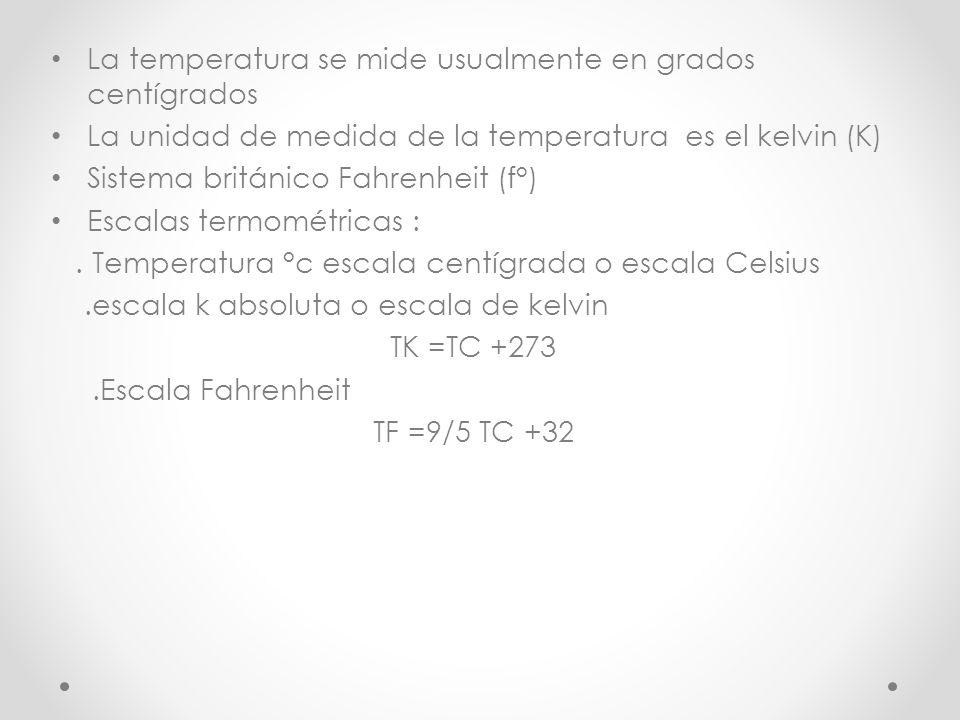 LA MEDIDAD DEL TEMPERATURA El termómetro es el instrumento utilizado para medir temperaturas. Las propiedades de los cuerpos al variar su temperatura.