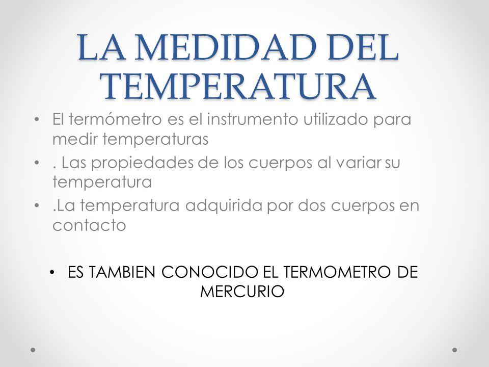 LA MEDIDAD DEL TEMPERATURA El termómetro es el instrumento utilizado para medir temperaturas.