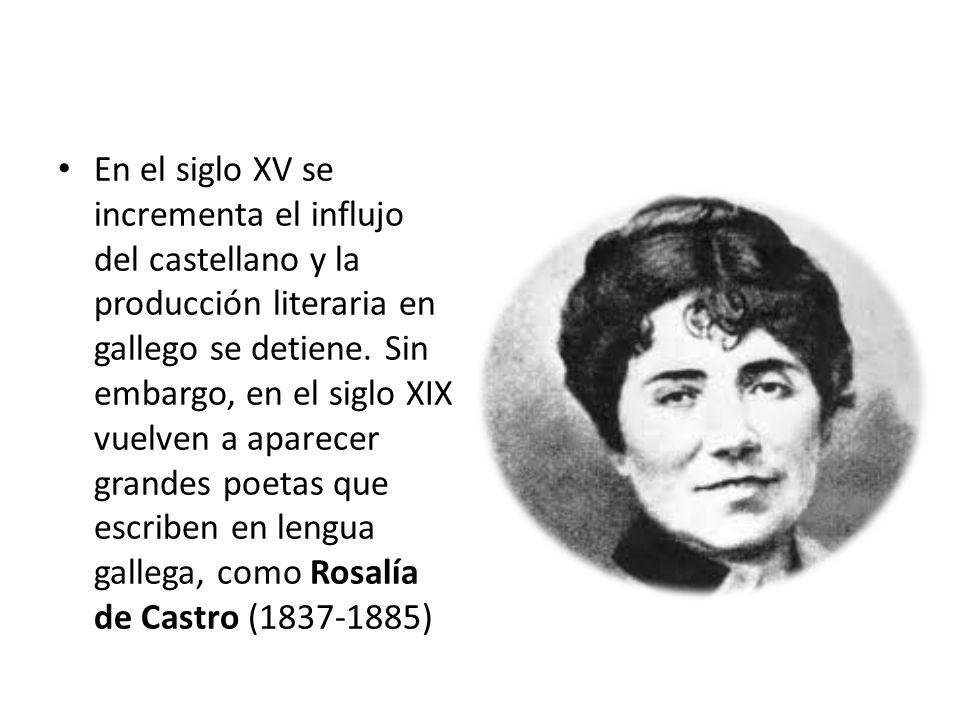 En el siglo XV se incrementa el influjo del castellano y la producción literaria en gallego se detiene.