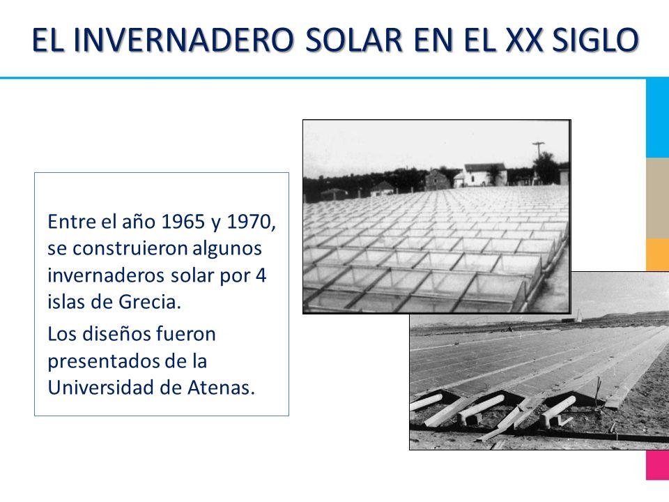 EL INVERNADERO SOLAR EN EL XX SIGLO Entre el año 1965 y 1970, se construieron algunos invernaderos solar por 4 islas de Grecia. Los diseños fueron pre