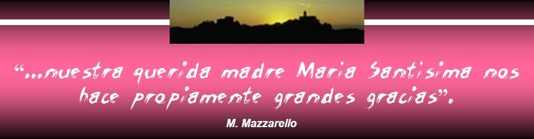 ...nuestra querida madre María Santísima nos hace propiamente grandes gracias. M. Mazzarello