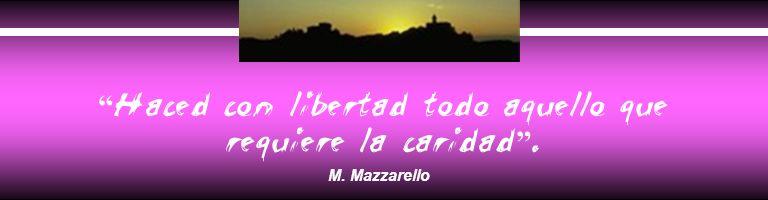 Haced con libertad todo aquello que requiere la caridad. M. Mazzarello