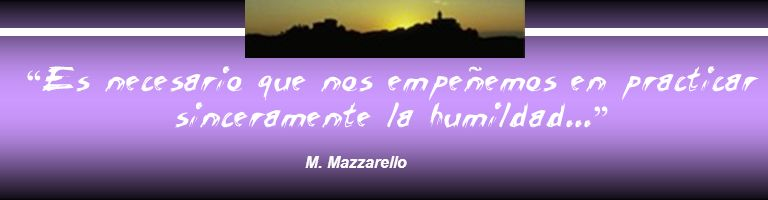 Es necesario que nos empeñemos en practicar sinceramente la humildad... M. Mazzarello