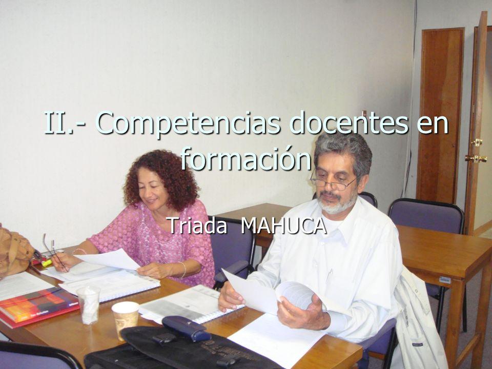 II.- Competencias docentes en formación Triada MAHUCA
