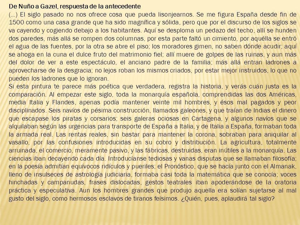 De Nuño a Gazel, respuesta de la antecedente (...) El siglo pasado no nos ofrece cosa que pueda lisonjearnos. Se me figura España desde fin de 1500 co