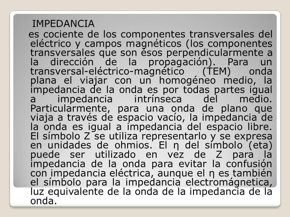 IMPEDANCIA es cociente de los componentes transversales del eléctrico y campos magnéticos (los componentes transversales que son ésos perpendicularmen