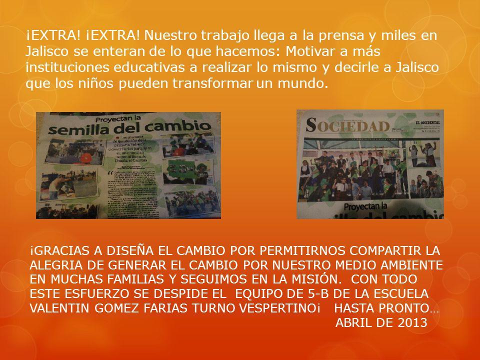 ¡EXTRA! ¡EXTRA! Nuestro trabajo llega a la prensa y miles en Jalisco se enteran de lo que hacemos: Motivar a más instituciones educativas a realizar l
