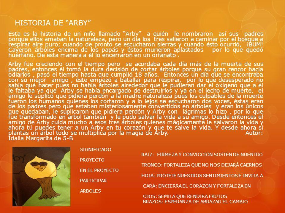 HISTORIA DE ARBY Esta es la historia de un niño llamado Arby a quién le nombraron así sus padres porque ellos amaban la naturaleza, pero un día los tr