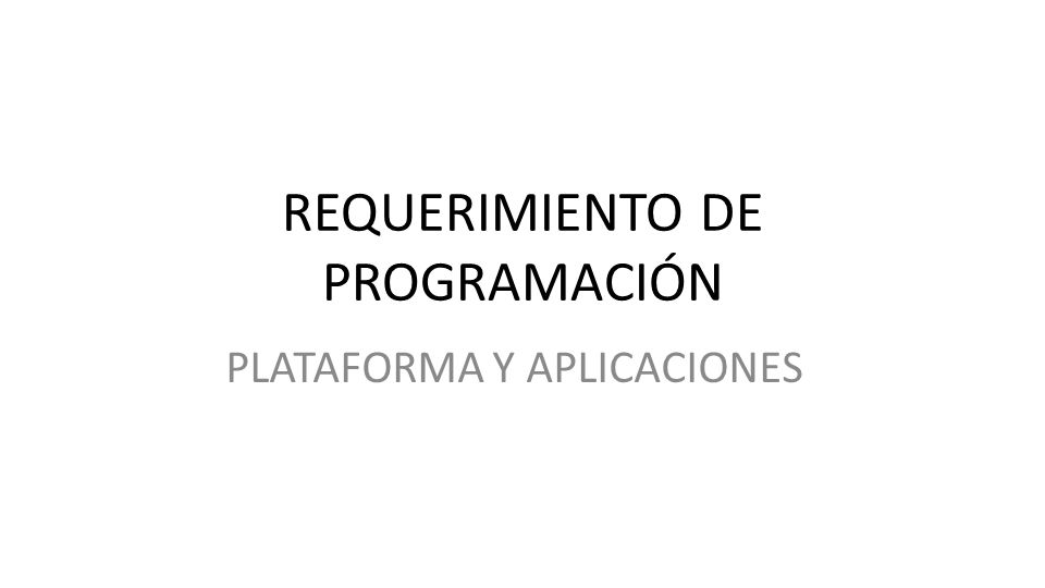 REQUERIMIENTO DE PROGRAMACIÓN PLATAFORMA Y APLICACIONES