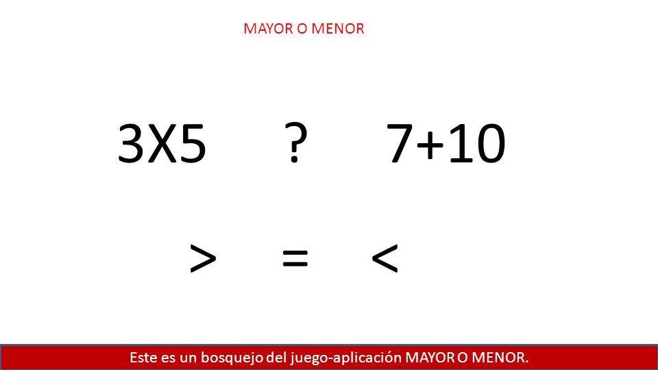 Este es un bosquejo del juego-aplicación MAYOR O MENOR. MAYOR O MENOR 3X57+10? ><=