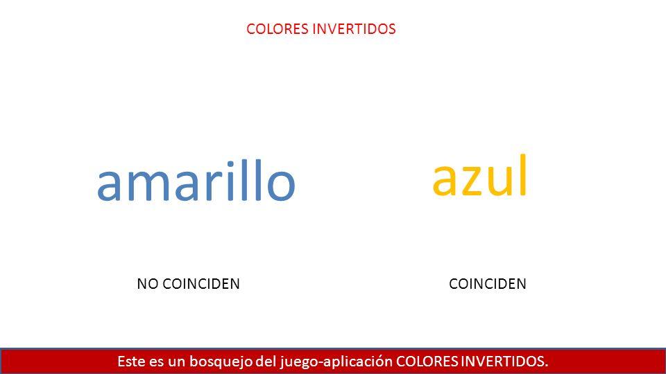 Este es un bosquejo del juego-aplicación COLORES INVERTIDOS. COLORES INVERTIDOS amarillo azul COINCIDENNO COINCIDEN